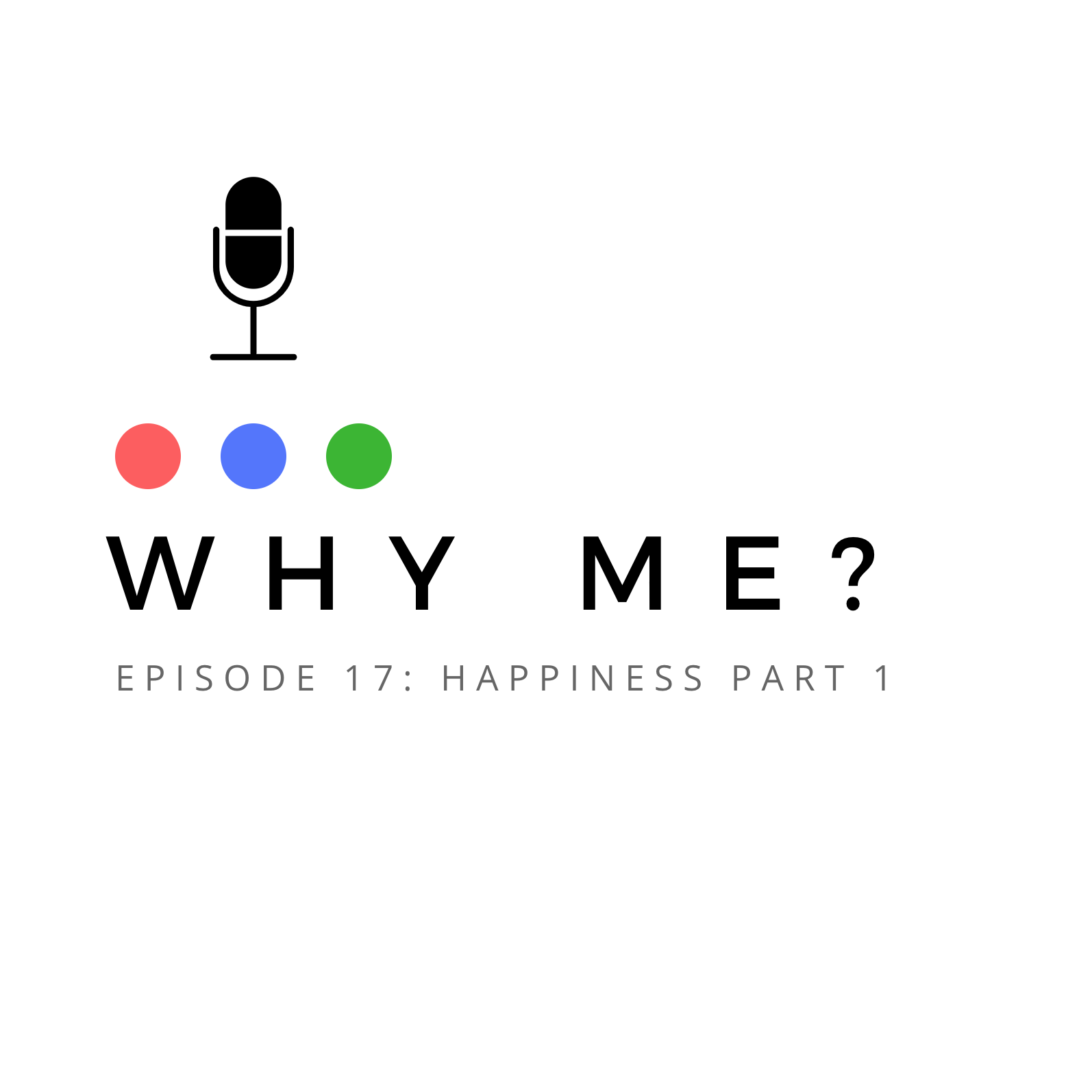 Why Me Podcast Happiness Part 1